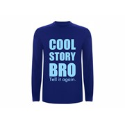 T shirt LS Cool story bro