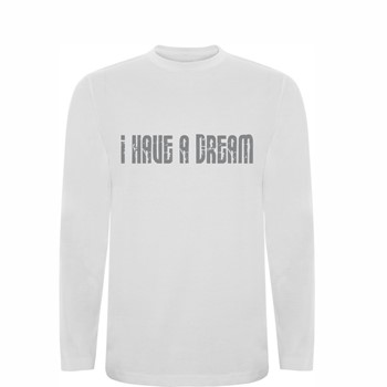 T shirt LS I have a dream