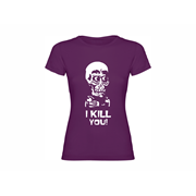 Woman T shirt I kill you